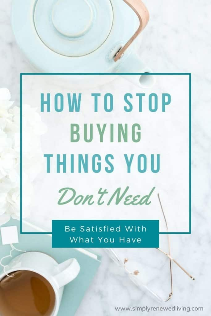 How to stop buying things you don't need and Learn to be content with less.