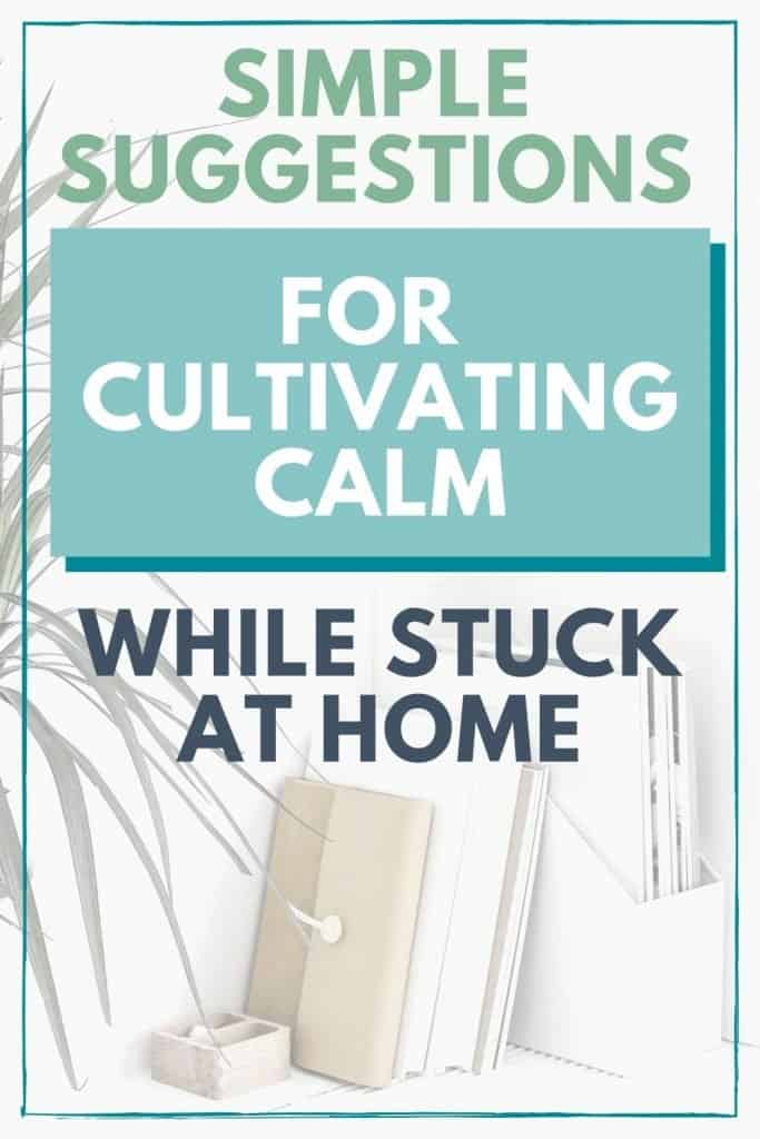 4 ways to cultivate calm while stuck at home