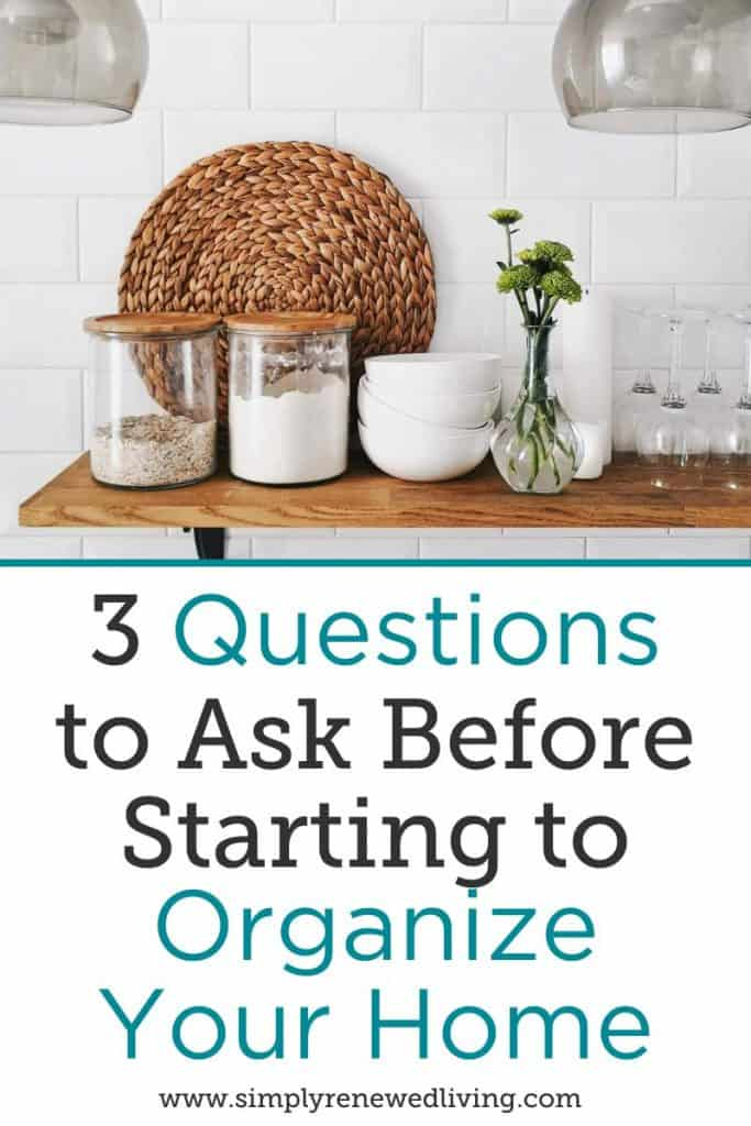 starting to organize your home starts with asking 3 questions