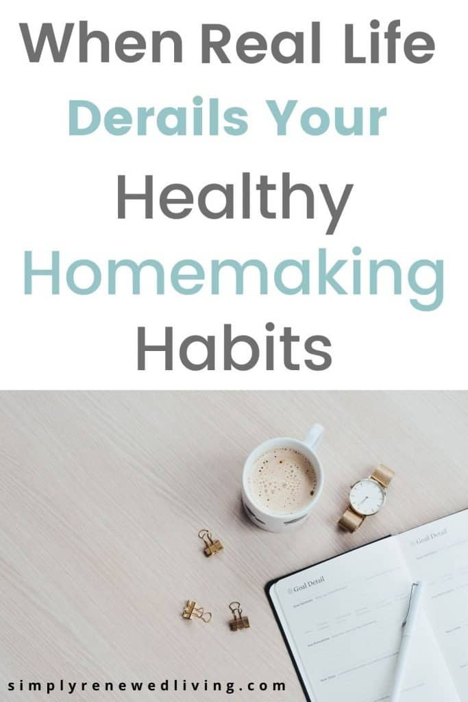 When life gets in the way of your healthy homemaking habits